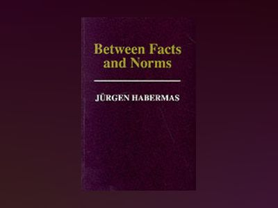 Between facts and norms - contributions to a discourse theory of law and de av Jurgen Habermas