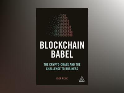 Blockchain Babel : The Crypto Craze and the Challenge to Business av Igor Pejic