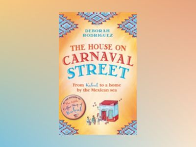 House on carnaval street - from kabul to a home by the mexican sea av Deborah Rodriguez