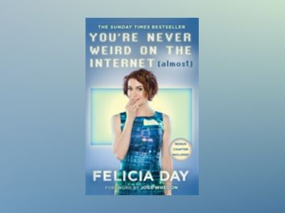You're Never Weird on the Internet (Almost) av Felicia Day
