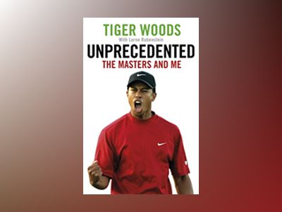 Unprecedented: The Masters and Me av Tiger Woods