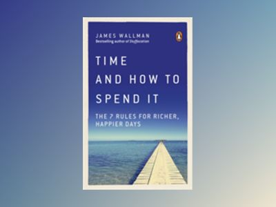 Time and How to Spend It av James Wallman
