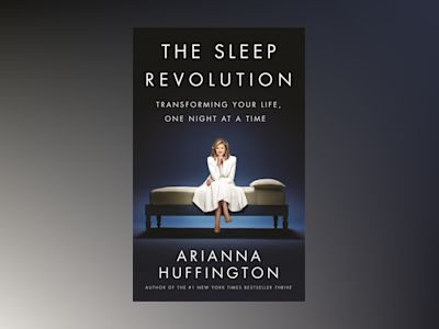 The Sleep Revolution av Arianna Huffington