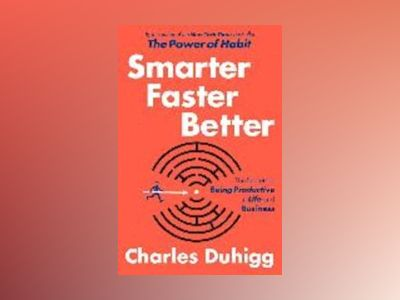 Smarter faster better - the secrets of being productive in life and busines av Charles Duhigg