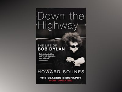 Down the Highway - The Life of Bob Dylan av Howard Sounes