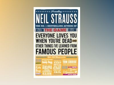 Everyone Loves You When You're Dead: Journeys Into Fame and Madness av Neil Strauss