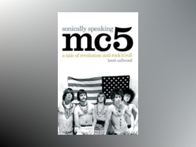 Sonically Speaking MC5 av Brett Callwood