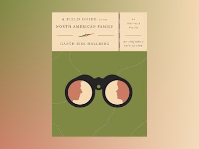 A Field Guide to the North American Family av Garth Risk Hallberg