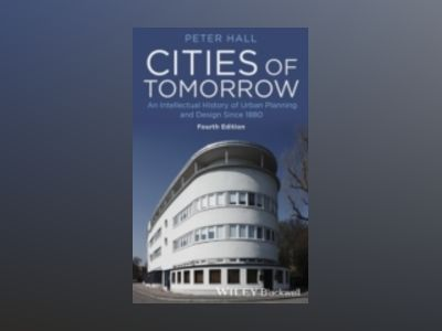 Cities of Tomorrow: An Intellectual History of Urban Planning and Design Si av Peter Hall