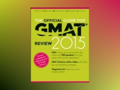 The Official Guide for GMAT Review 2015 with Online Question Bank and Exclu av Graduate Management Admission Council