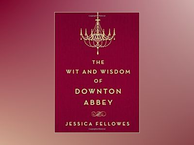 The Wit and Wisdom of Downton Abbey av Jessica Fellowes