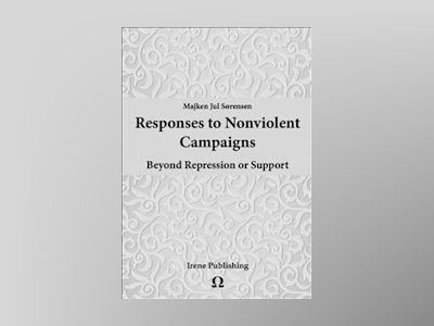 Responses to Nonviolent Campaigns : Beyond Repression and Support av Majken Jul Sørensen