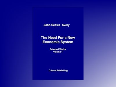 The Need for a New Economic System av John Scales Avery