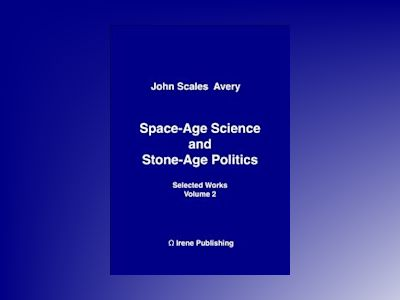 Space-Age Science and Stone-Age Politics av John Scales Avery