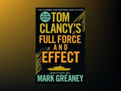Tom Clancy's Full Force and Effect av Mark Greaney