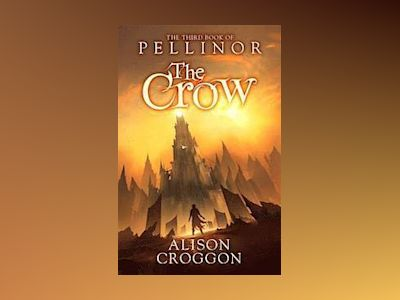 Crow: the third book of pellinor av Alison Croggon