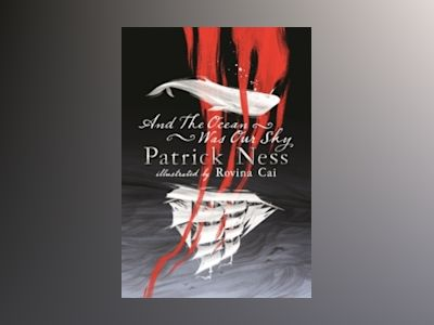 And the Ocean Was Our Sky av Patrick Ness