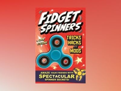 Fidget Spinners Tricks, Hacks and Mods av Cara Stevens