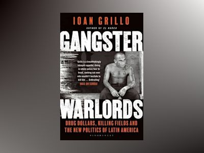 Gangster warlords - drug dollars, killing fields, and the new politics of l av Ioan Grillo
