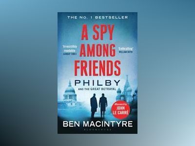 A Spy Among Friends av Ben Macintyre