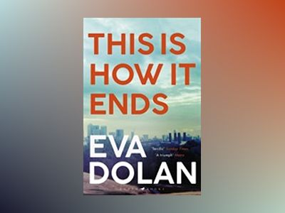 This is how it ends - the most critically acclaimed crime thriller of 2018 av Eva Dolan