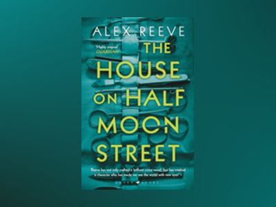 The House on Half Moon Street av Alex Reeve