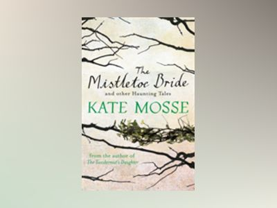 The Mistletoe Bride and Other Haunting Tales av Kate Mosse
