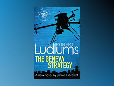 Robert Ludlums The Geneva Strategy av Jamie Freveletti