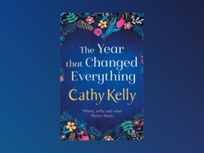 The Year that Changed Everything av Cathy Kelly