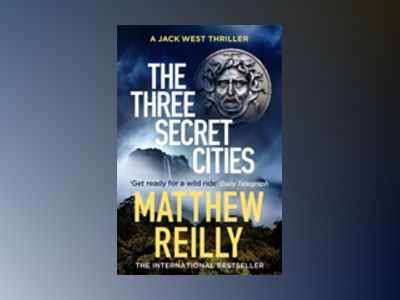The Three Secret Cities av Matthew Reilly