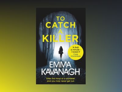 To Catch a Killer av Emma Kavanagh