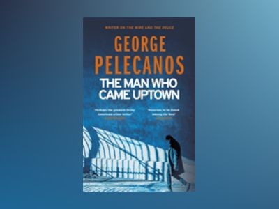 The Man Who Came Uptown av George Pelecanos