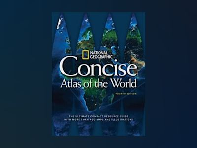 National Geographic Concise Atlas of the World, 4th Edition av National Geographic