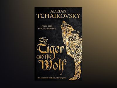 The Tiger and the Wolf av Adrian Tchaikovsky
