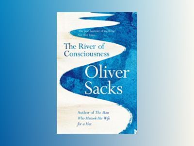The River of Consciousness av Oliver Sacks