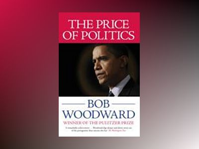 Price of politics av Bob Woodward