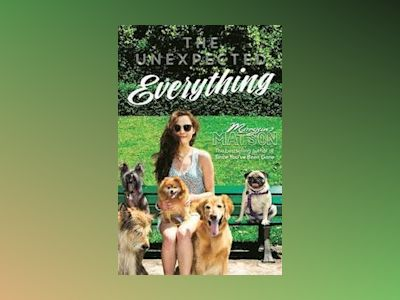 The Unexpected Everything av Morgan Matson