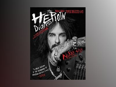 The Heroin Diaries: 10th an edition av Nikki Sixx