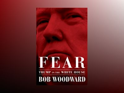 Fear: Trump in the White House av Bob Woodward