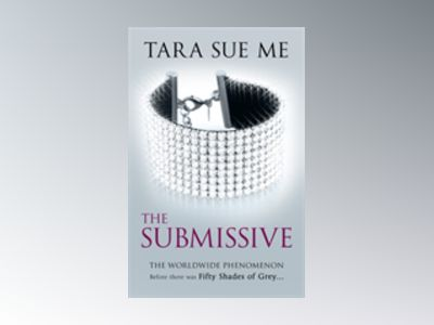 Submissive Trilogy: The Submissive av Tara Sue Me