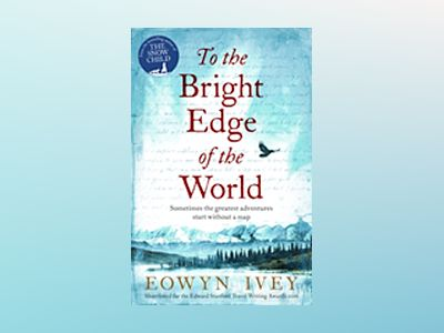 To the Bright Edge of the World av Eowyn Ivey