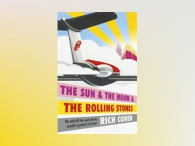 The Sun, the Moon and the Rolling Stones av Richard Cohen