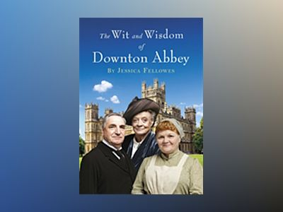 Wit and Wisdom of Downton Abbey av Jessica Fellowes
