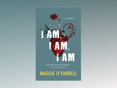I am, i am, i am: seventeen brushes with death - the breathtaking number on av Maggie O'Farrell