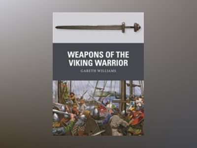 Weapons of the Viking Warrior av Gareth Williams