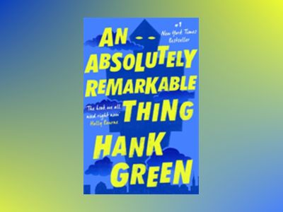 An Absolutely Remarkable Thing av Hank Green