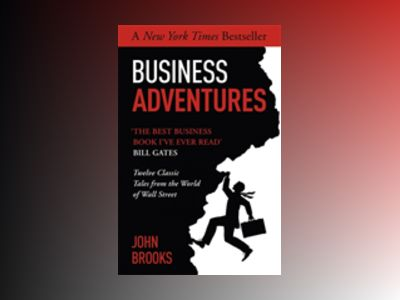 Business Adventures - twelve classic tales from the world of wall street av John Brooks