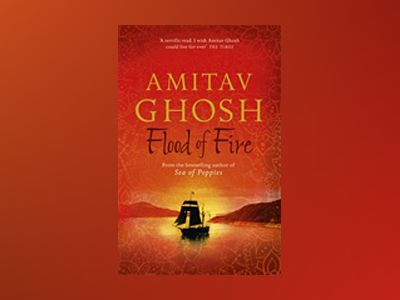 Flood of Fire av Amitav Ghosh