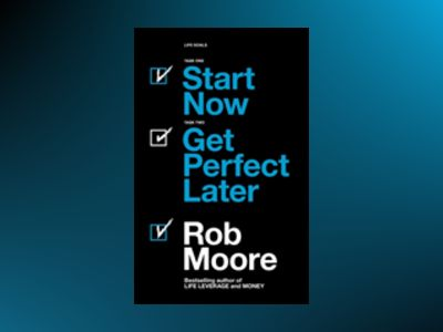Start now. Get Perfect Later. av Rob Moore