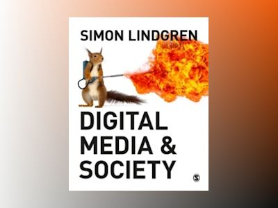 Digital Media and Society av Simon Lindgren